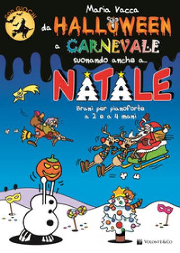 Da Halloween a Carnevale suonando anche a... Natale. Brani per pianoforte a 2 e 4 mani - Maria Vacca | Rochesterscifianimecon.com