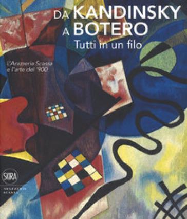 Da Kandinsky a Botero. Tutti in un filo. L'arazzeria Scassa e l'arte del '900. Ediz. a colori - Avanzo | Ericsfund.org