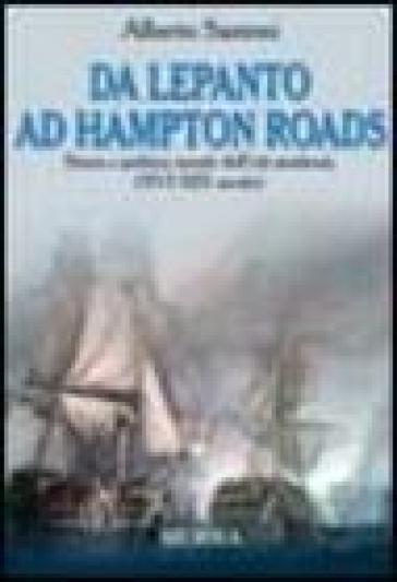 Da Lepanto ad Hampton Roads. Storia e politica navale dell'età moderna (XVI-XIX secolo) - Alberto Santoni |