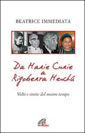 Da Marie Curie a Rigoberta Menchù. Volti e storie del nostro tempo - Beatrice Immediata |