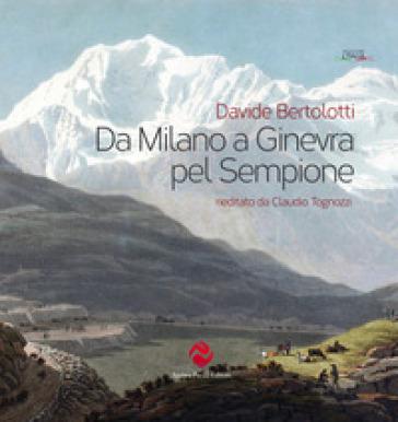 Da Milano a Ginevra pel Sempione (rist. anast.) - Davide Bertolotti | Rochesterscifianimecon.com