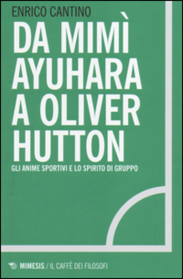 Da Mimì Ayuhara a Oliver Hutton. Gli anime sportivi e lo spirito di squadra - Enrico Cantino | Thecosgala.com