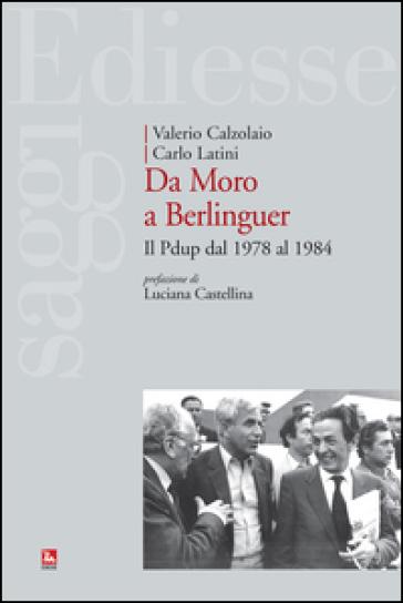 Da Moro a Berlinguer. Il Pdup dal 1978 al 1984 - Valerio Calzolaio |