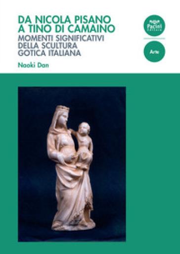 Da Nicola Pisano a Tino di Camaino. Momenti significativi della scultura gotica italiana - Dan Naoki | Jonathanterrington.com
