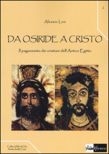 Da Osiride a Cristo. Il paganesimo dei cristiani dell'antico Egitto - Alessio Leo   Jonathanterrington.com