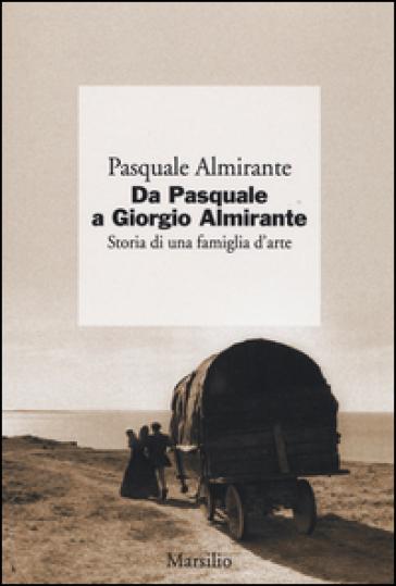 Da Pasquale a Giorgio Almirante. Storia di una famiglia d'arte - Pasquale Almirante |