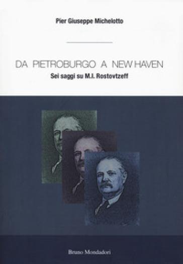 Da Pietroburgo a New Haven. Sei saggi su M.I. Rostovtzeff - Pier Giuseppe Michelotto |