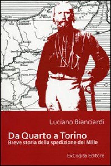 Da Quarto a Torino. Breve storia della spedizione dei Mille - Luciano Bianciardi |