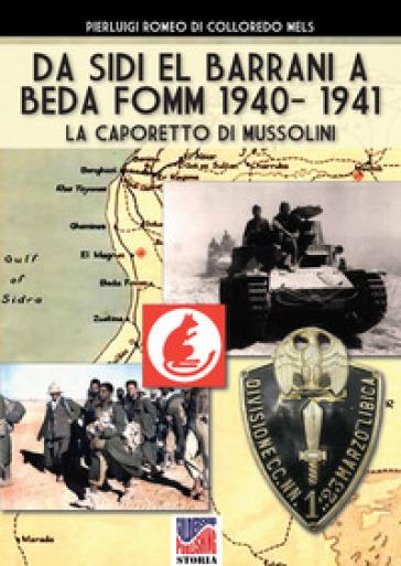 Da Sidi el Barrani a Beda Fomm 1940-1941. La Caporetto di Mussolini - Pierluigi Romeo Di Colloredo Mels   Rochesterscifianimecon.com