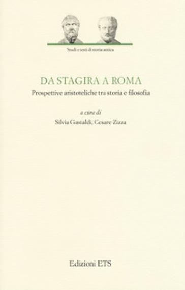 Da Stagira a Roma. Prospettive aristoteliche tra storia e filosofia - S. Gastaldi  