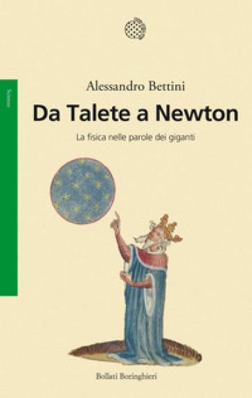 Da Talete a Newton. La fisica nelle parole dei giganti - Alessandro Bettini pdf epub