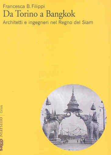 Da Torino a Bangkok. Architetti e ingegneri nel Regno del Siam - Francesca Filippi | Rochesterscifianimecon.com