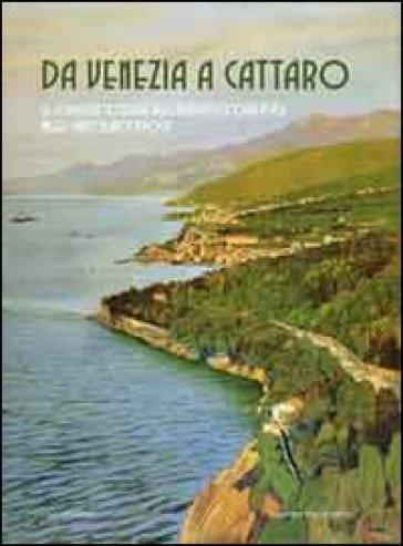 Da Venezia a Cattaro. Le località costiere dell'Adriatico orientale nelle cartoline d'epoca - P. Ambrosini   Rochesterscifianimecon.com