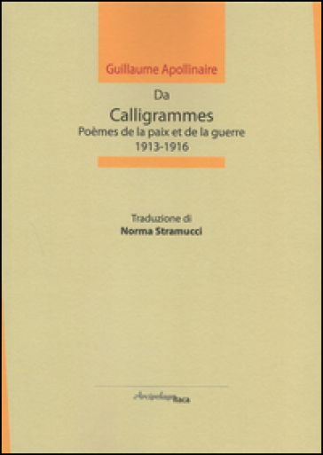 Da calligrammes. Poèmes de la paix et de la guerre, 1913-1916 - Guillaume Apollinaire  