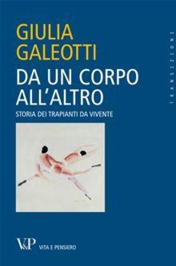 Da un corpo all'altro. Storia dei trapianti da vivente - Giulia Galeotti | Ericsfund.org