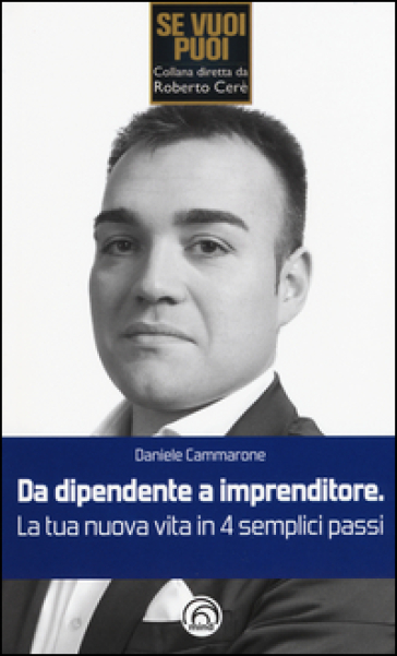 Da dipendente a imprenditore. La tua nuova vita in 4 semplici passi - Daniele Cammarone   Rochesterscifianimecon.com