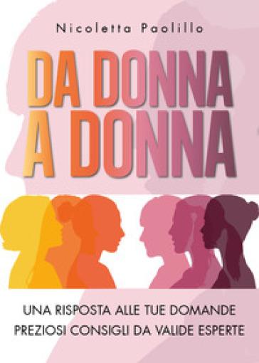 Da donna a donna. Una risposta alle tue domande. Preziosi consigli da valide esperte - Nicoletta Paolillo   Thecosgala.com
