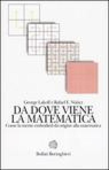 Da dove viene la matematica. Come la mente embodied dà origine alla matematica - Rafael E. Nunez |