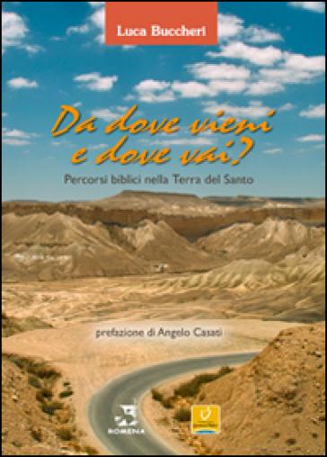 Da dove vieni e dove vai? Percorsi biblici nella terra del Santo - Luca Buccheri |