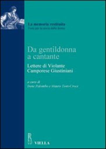 Da gentildonna a cantante. Lettere di Violante Camporese Giustiniani - I. Palombo |