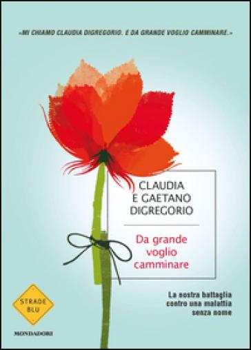 Da grande voglio camminare - Claudia Digregorio |