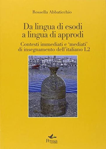 Da lingua di esodi a lingua di approdi. Contesti immediati e «mediati» di insegnamento dell'italiano L2 - Rossella Abbaticchio | Ericsfund.org