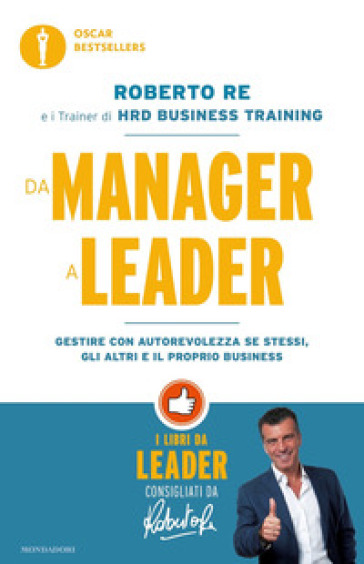 Da manager a leader. Gestire con autorevolezza se stessi, gli altri e il proprio business - Roberto Re pdf epub