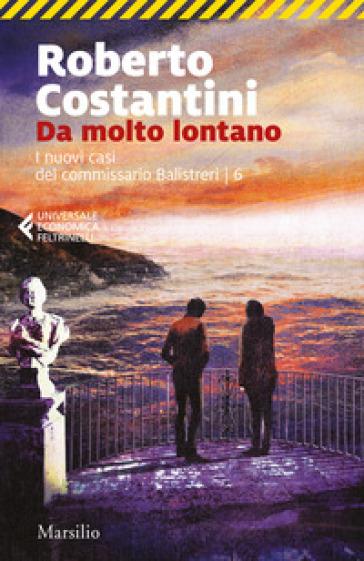 Da molto lontano. I nuovi casi del commissario Balistreri. 6. - Roberto Costantini | Ericsfund.org