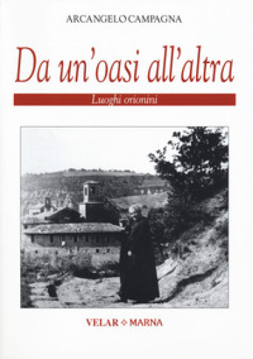 Da un'oasi all'altra. Luoghi orionini. Ediz. illustrata - Arcangelo Campagna | Kritjur.org