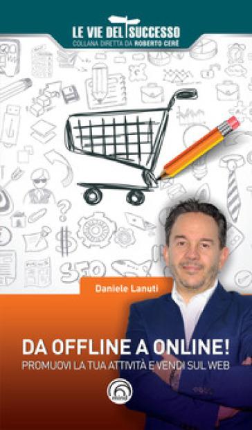 Da offline a online! Promuovi la tua attività e vendi sul web - Daniele Lanuti |
