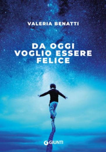 Da oggi voglio essere felice - Valeria Benatti   Ericsfund.org