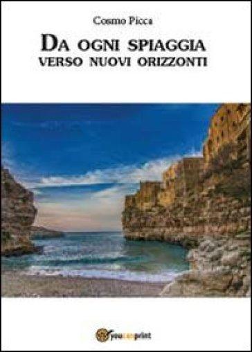 Da ogni spiaggia verso nuovi orizzonti - Cosmo Picca  