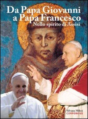 Da papa Giovanni a papa Francesco. Nello spirito di Assisi - Silvana Milesi | Rochesterscifianimecon.com