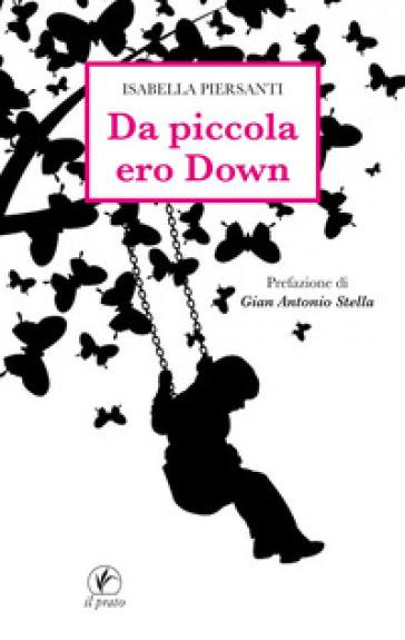 Da piccola ero Down - Isabella Piersanti |