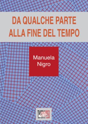 Da qualche parte alla fine del tempo - Manuela Nigro | Kritjur.org