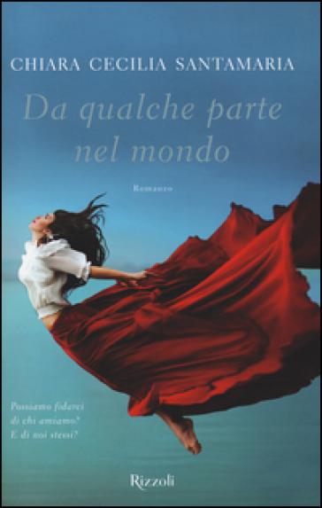 Da qualche parte nel mondo - Chiara Cecilia Santamaria  