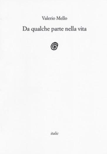 Da qualche parte nella vita - Valerio Mello |