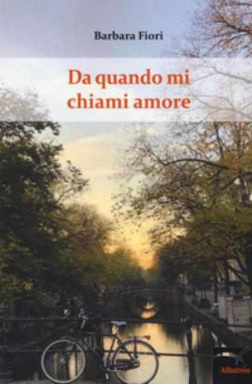 Da quando mi chiami amore - Barbara Fiori | Thecosgala.com
