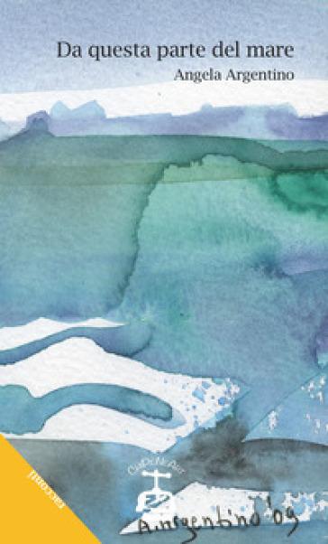 Da questa parte del mare - Angela Argentino | Ericsfund.org