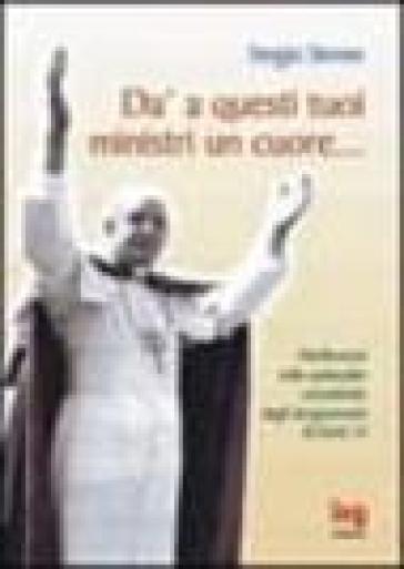Dà a questi tuoi ministri un cuore... Brevi riflessioni dagli insegnamenti di papa Paolo VI - Sergio Stevan |