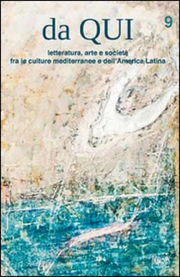 Da qui. Letteratura, arte e società fra le culture mediterranee e dell'America Latina