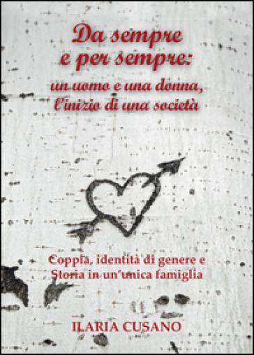 Da sempre e per sempre: un uomo e una donna, l'inizio di una società - Ilaria Cusano |