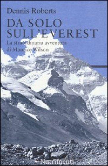 Da solo sull'Everest. La straordinaria avventura di Maurice Wilson - Dennis Roberts |