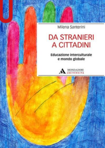 Da stranieri a cittadini. Educazione interculturale e mondo globale - Milena Santerini | Thecosgala.com
