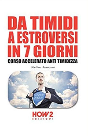 Da timidi a estroversi in 7 giorni. Corso accelerato anti timidezza - Stefano Bonocore pdf epub
