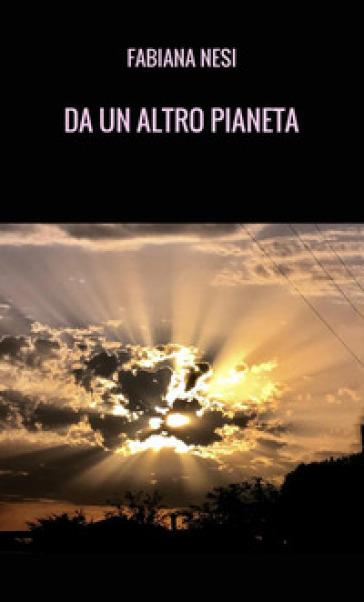 Da un altro pianeta - Fabiana Nesi | Ericsfund.org