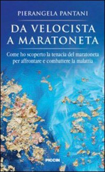 Da velocista a maratoneta - Pierangela Pantani |