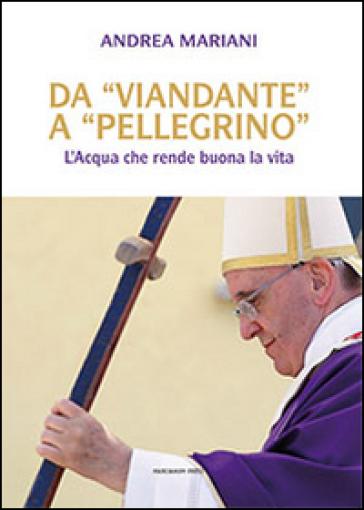 Da «viandante» a «pellegrino». L'Acqua che rende buona la vita - Andrea Mariani   Kritjur.org