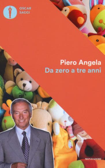 Da zero a tre anni - Piero Angela | Rochesterscifianimecon.com