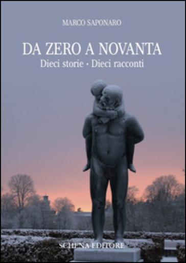 Da zero a novanta. Dieci storie. Dieci racconti - Marco Saponaro | Kritjur.org